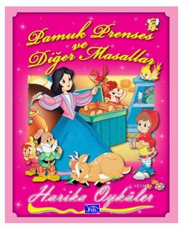 Harika Öyküler : Pamuk Prenses ve Diğer Masallar