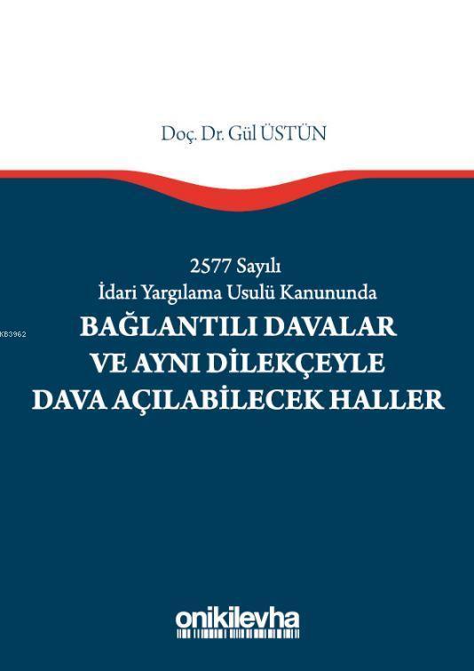2577 Sayılı İdari Yargılama Usulü Kanununda Bağlantılı Davalar; Ve Aynı Dilekçeyle Dava Açılabilecek Haller