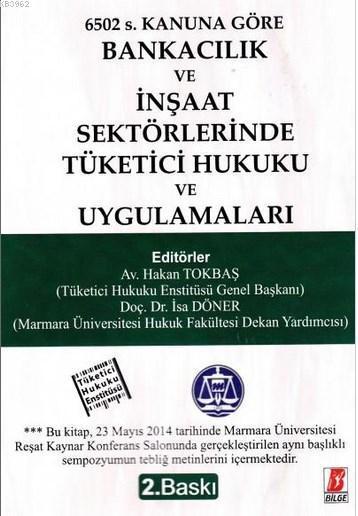 Bankacılık ve İnşaat Sektörlerinde Tüketici Hukuku ve Uygulamaları; 6502 S. Kanuna Göre