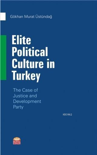 Elite Political Culture in Turkey; The Case of Justice and Development Party