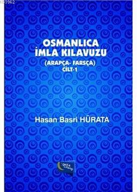Osmanlıca İmla Kılavuzu Cilt 1 (Arapça-Farsça)
