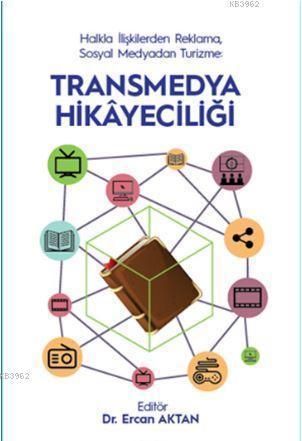 Halkla İlişkilerden Reklama, Sosyal Medyadan Turizme - Transmedya Hikayeciliği