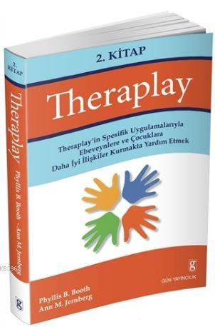 Theraplay 2.Kitap; Theraplay'in Spesifik Uygulamalarıyla Ebeveynlere ve Çocuklara Daha İyi İlişkiler Kurmakta Yardım Et