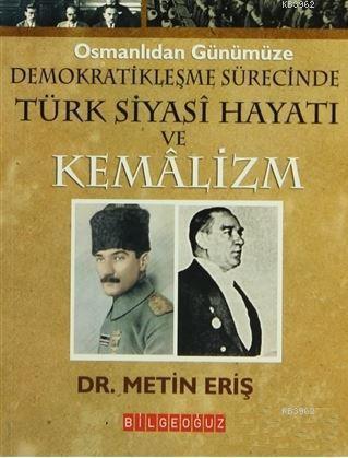 Osmanlıdan Günümüze Demokratikleşme Sürecinde Türk Siyasi Hayatı ve Kemalizm