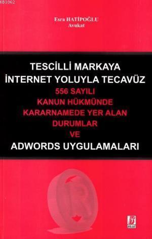 Tescilli Markaya İnternet Yoluyla Tecavüz; 556 Sayılı Kanun Hükmünde Kararnamede Yer Alan Durumlar ve Adwords Uygulamaları