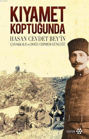 Kıyamet Koptuğunda; Hasan Cevdet Bey'in Çanakkale ve Doğu Cephesi Günlüğü