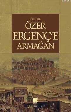 Prof. Dr. Özer Ergençe Armağan
