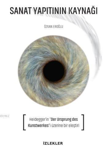 Sanat Yapıtının Kaynağı; Heıdegger'in