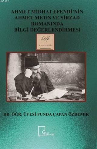 Ahmet Midhat Efendi'nin Ahmet Metin ve Şirzad Romanında Bilgi Değerlendirmesi