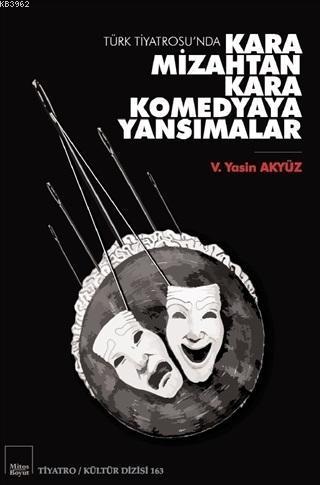 Türk Tiyatrosu'nda Kara Mizahtan Kara Komedyaya Yansımalar; Tiyatro / Kültür Dizisi 163
