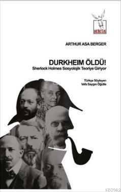 Durkheim Öldü!; Sherlock Holmes Sosyolojik Teoriye Giriyor