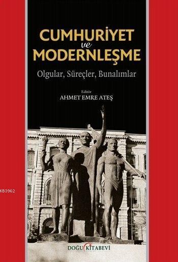 Cumhuriyet ve Modernleşme; Olgular, Süreçler, Bunalımlar