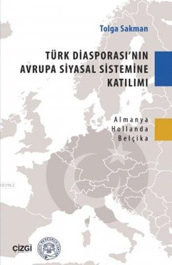 Türk Diyasporası'nın Avrupa Siyasal Sistemine Katılımı; Almanya-Hollanda-Belçika Örneği