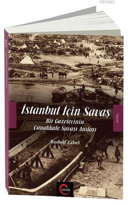 İstanbul İçin Savaş; Bir Gazetecinin Çanakkale Savaşı Anıları