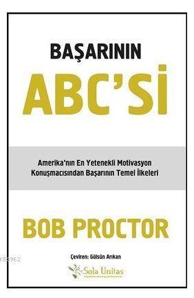 Başarının ABC'si; Amerika'nın En Yetenekli Motivasyon Konuşmacısından Başarının Temel İlkeleri