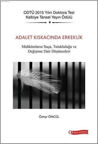 Adalet Kıskacında Erkeklik; Mahkumların Suça, Tutukluluğa ve Değişime Dair Düşünceleri