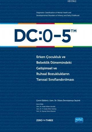 DC: 0-5 Erken Çocukluk ve Bebeklik Dönemindeki Gelişimsel ve Ruhsal Bozuklukların; Tanısal Sınıflandırılması