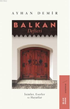 Balkan Defteri; İsimler, Eserler ve Hayatlar
