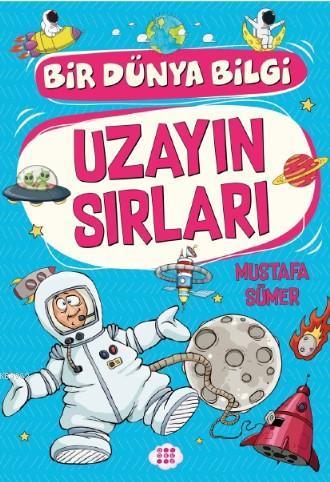 Uzayın Sırları - Bir Dünya Bilgi