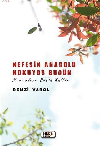 Nefesin Anadolu Kokuyor Bugün; Mevsimlere Döndü Kalbim
