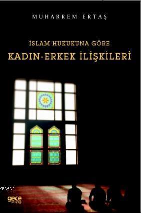 İslam Hukukuna Göre Kadın - Erkek İlişkileri