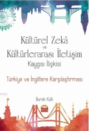 Kültürel Zeka ve Kültürlerarası İletişim Kaygısı İlişkisi: Türkiye ve İngiltere Karşılaştırması