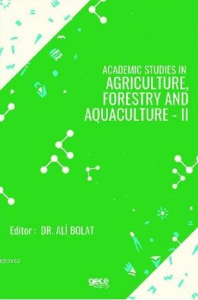 Academic Studies In Agriculture Forestry And Aquaculture - II