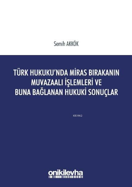 Türk Hukukunda Miras Bırakanın Muvazaalı İşlemleri ve Buna Bağlanan Hukuki Sonuçlar