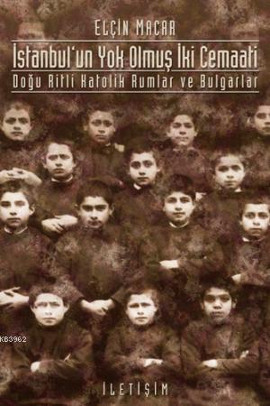 İstanbul'un Yok Olmuş İki Cemaati; Doğu Ritli Katolik Rumlar ve Bulgarlar