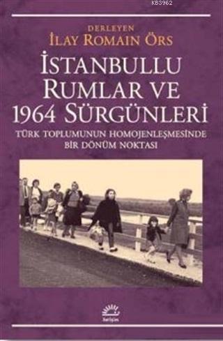 İstanbullu Rumlar ve 1964 Sürgünleri; Türk Toplumunun Homojenleşmesinde Bir Dönüm Noktası