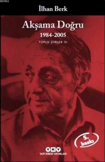 Akşama Doğru 1984-2005; Toplu Şiirler III