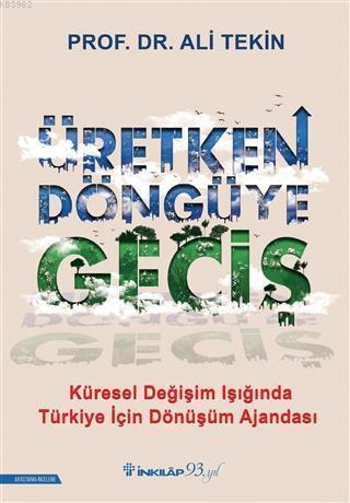 Üretken Döngüye Geçiş; Küresel Değişim Işığında Türkiye İçin Dönüşüm Ajandası