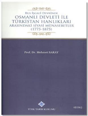 Rus İşgali Devrinde Osmanlı Devleti İle Türkistan Hanlıkları Arasındaki Siyasi Münasebetler; 1775 - 1875