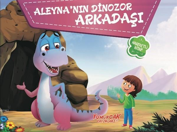Aleyna'nın Dinozor Arkadaşı; Hareketli Kitap