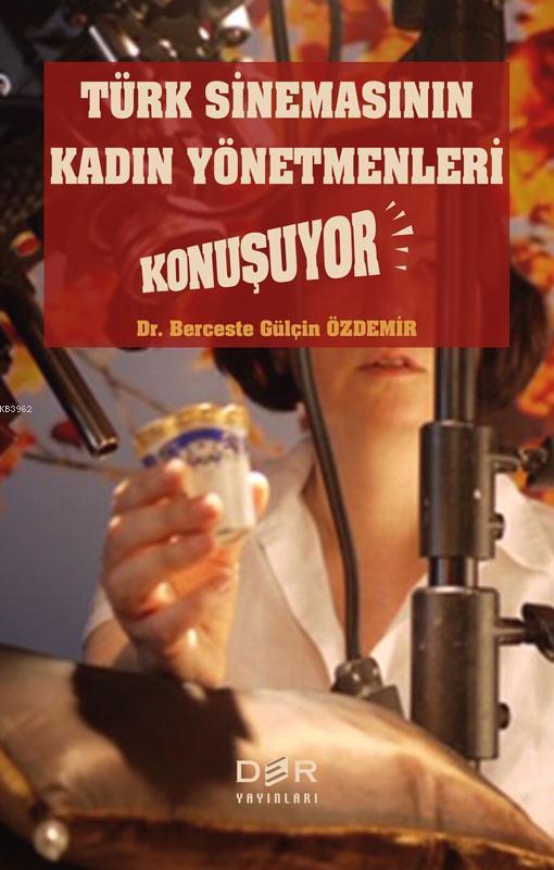 Türk Sinemasının Kadın Yönetmenleri Konuşuyor; Standartlaştırılmış Açık Uçlu Görüşme Yöntemiyle Kadın Yönetmenlerle Görüşmeler