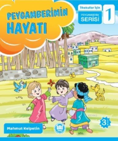 Peygamberimin Hayatı; İlkokullar İçin Peygamberim Serisi - 1