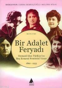 Bir Adalet Feryadı; Osmanlı'dan Türkiye'ye Beş Ermeni Feminist Yazar 1862-1933