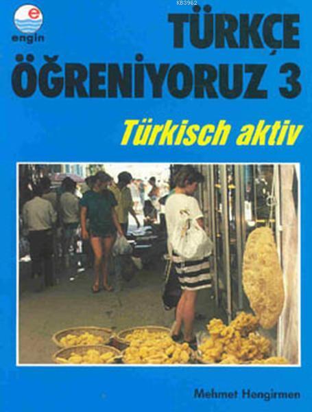 Türkçe Öğreniyoruz 3 - Türkisch Aktiv