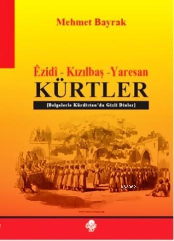 Êzidî - Kızılbaş - Yaresan Kürtler; Belgelerle Kürdistan'da Gizli Dinler