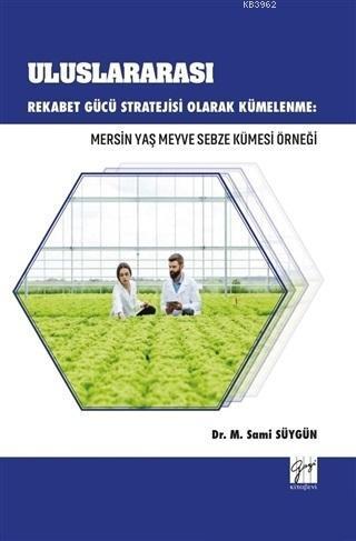 Uluslararası Rekabet Gücü Stratejisi Olarak Kümelenme: Mersin Yaş Meyve Sebze Kümesi Örneği