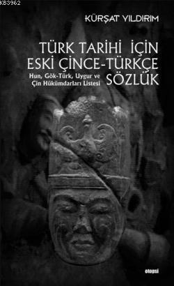 Türk Tarihi İçin Eski Çince-Türkçe Sözlük; Hun, Gök-Türk, Uygur ve Çin Hükümdarı Listesi