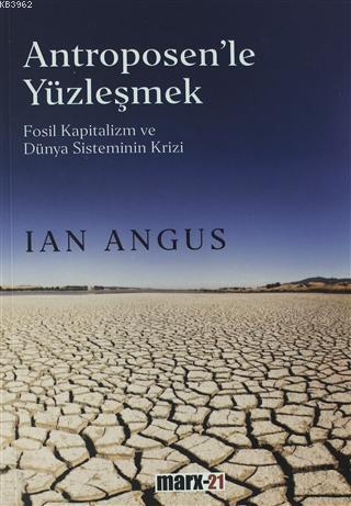 Antroposen'le Yüzleşmek; Fosil Kapitalizm ve Dünya Sisteminin Krizi