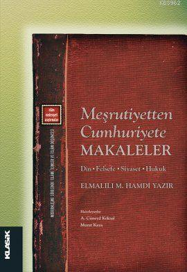 Meşrutiyetten Cumhuriyete Makaleler; Din - Felsefe - Siyaset - Hukuk