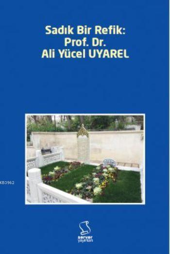 Sadık Bir Refik: Prof. Dr. Ali Yücel Uyarel
