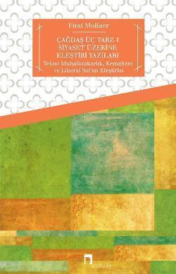 Çağdaş Üç Tarz-ı Siyaset Üzerine Eleştiri Yazıları; Tekno Muhafazakarlık, Kemalizm ve Liberal Sol'un Eleştirisi