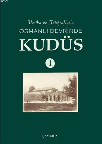 Vesika ve Fotoğraflarla Osmanlı Devrinde Kudüs 1 (Ciltli)