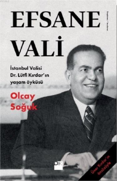 Efsane Vali; İstanbul Valisi Dr. Lütfi Kırdar'ın Yaşam Öyküsü