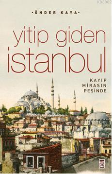 Yitip Giden İstanbul; Kaybolan Mirasın İzinde