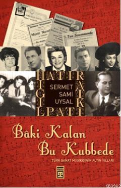 Bâki Kalan Bu Kubbede; Türk Sanat Musikisinin Altın Yılları