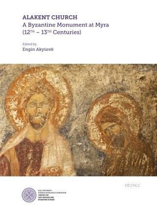 Alakent Churh; A Byzantine Monument At Myra 12th - 13th Centurıes
